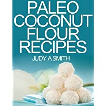Paleo Coconut Flour Recipe Book: -A health food transformation guide- by Judy A Smith (2014-12-24)