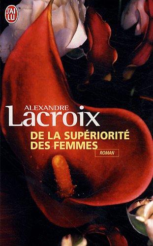De la supériorité des femmes par Alexandre Lacroix