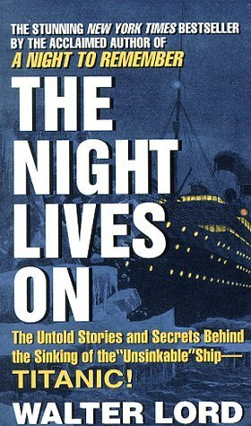 The Night Lives On: The Untold Stories & Secrets Behind the Sinking of the Unsinkable Ship-Titanic by Lord, Walter J. (1998) Mass Market Paperback