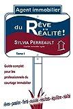Agent Immobilier: du Rêve à la Réalité!: Guide complet pour les professionnels du courtage immobilier- Tome 1 (La Methode Immo-Succes - Agent immobilier ... les professionnels du courtage immobilier)...