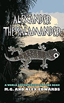 Alexander the Salamander (World Adventurers for Kids Book 1) (English Edition) di [Edwards, M.G., Edwards, Alex]