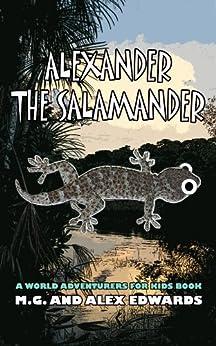 Alexander the Salamander (World Adventurers for Kids Book 1) (English Edition) par [Edwards, M.G., Edwards, Alex]