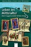 Leben im Mittelalter - Zwei Knappen und der Ruf des Königs (Arena Bibliothek des Wissens - Lebendige Geschichte)