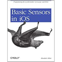Basic Sensors in iOS: Programming the Accelerometer, Gyroscope, and More (English Edition)