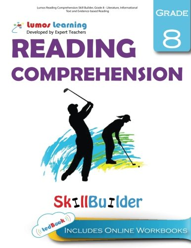 Lumos Reading Comprehension Skill Builder, Grade 8 - Literature, Informational Text and Evidence-based Reading: Plus Online Activities, Videos and Apps: Volume 1 (Lumos Language Arts Skill Builder)