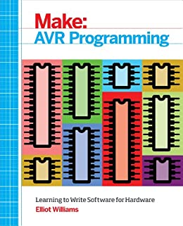 AVR Programming: Learning to Write Software for Hardware di [Williams, Elliot]