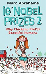 Ig Nobel Prizes 2: Why Chickens Prefer Beautiful Humans: Why Chickens Prefer Beautiful Humans v. 2 by Marc Abrahams (2005-09-01)