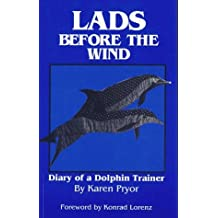 Lads Before the Wind: Diary of a Dolphin Trainer by Karen Pryor (1994-11-02)