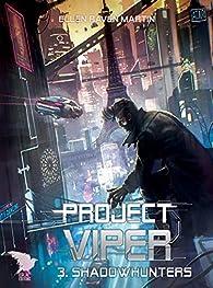 Project Viper, tome 3 : Shadowhunters par Ellen Raven Martin
