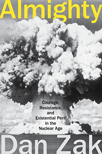 Almighty: Courage, Resistance, and Existential Peril in the Nuclear Age