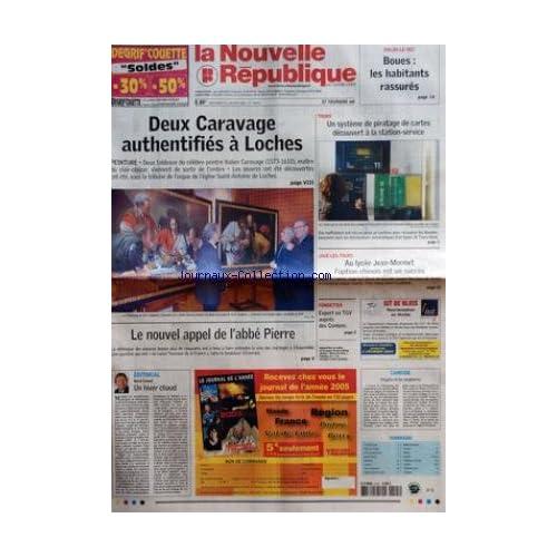 NOUVELLE REPUBLIQUE (LA) [No 18615] du 25/01/2006 - DEUX CARAVAGE AUTHENTIFIES A LOCHES - PEINTURE - LE NOUVEL APPEL DE L'ABBE PIERRE - EDITORIAL - UN HIVER CHAUD PAR HERVE CANNET - DOLUS-LE-SEC - BOUES LES HABITANTS RASSURES - TOURS - UN SYSTEME DE PIRATAGE DE CARTES DECOUVERT A LA STATION-SERVICE - JOUE-LES-TOURS - AU LYCEE JEAN-MONNET L'OPTION CHINOIS EST UN SUCCES - FONDETTES - EXPERT EN TGV AUPRES DES COREENS - CANDIDE ANGELA ET LES ENGELURES - SOMMAIRE - LE FAIT DU JOUR - FAITS DE SOCIETE
