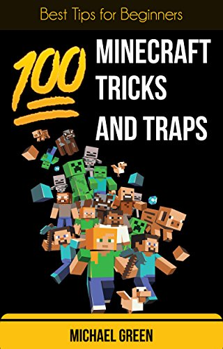 100 Minecraft Tricks and Traps: Best Tips for Beginners (English Edition)