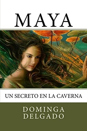 MAYA: Un Secreto en la Caverna por Dominga Delgado