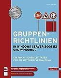 Gruppenrichtlinien in Windows Server 2008 R2 und Windows 7: Ein praktischer Leitfaden für die Netzwerkverwaltung