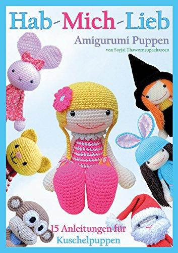 Hab-mich-lieb Amigurumi Puppen: 15 Anleitungen für Kuschelpuppen ...