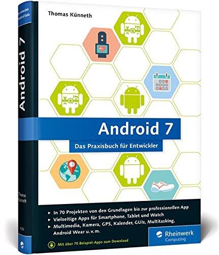 Android 7: Das Praxisbuch für Entwickler. Inkl. Einstieg in Android Studio. 70 Projekte zu allen Android-Funktionen: Multimedia, Kamera, Organizer, Sensoren, Datenbanken, Android Wear u. v. m. Buch-Cover