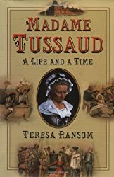 Madame Tussaud: A Life and a Time by Teresa Ransom (2003-08-25)