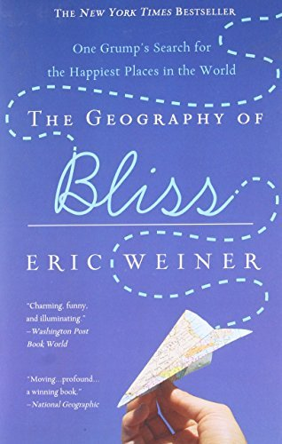 The Geography of Bliss: One Grump's Search for the Happiest Places in the World by Eric Weiner(2009-01-05)