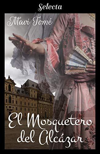 Leer Gratis El mosquetero del Alcázar de Mavi Tomé