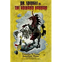 Dr. Spengle vs. The Unihorn Horror and Other Tales
