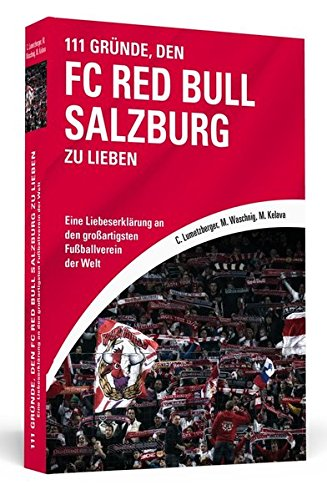Preisvergleich Produktbild 111 Gründe, den FC Red Bull Salzburg zu lieben: Eine Liebeserklärung an den großartigsten Fußballverein der Welt