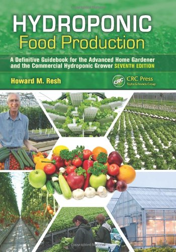 Hydroponic Food Production: A Definitive Guidebook for the Advanced Home Gardener and the Commercial Hydroponic Grower, Seventh Edition por Howard M. Resh