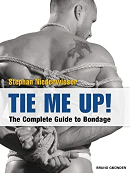 Tie Me Up!: The Complete Guide to Bondage (English Edition) par [Niederwieser, Stephan]