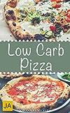 Low Carb Pizza - 30 leckere, schnelle und einfache Rezepte die Ihnen dabei helfen die nervenden Kilos loszuwerden!: Kohlenhydratarme Pizzen genießen und dabei abnehmen!