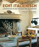 Echt italienisch. Landhäuser in der Toskana und in Umbrien
