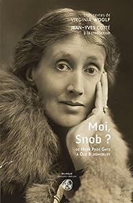 Moi, Snob ? De Hyde Park Gate à Old Bloomsbury par Virginia Woolf