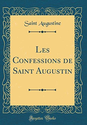 Les Confessions de Saint Augustin (Classic Reprint) par Saint Augustine