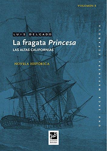 La fragata Princesa: Las altas Californias (Una saga marinera española nº 5) por Luis Delgado Bañón
