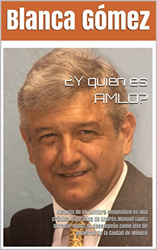 ¿Y quién es AMLO?: Historia de un hombre enigmático es una crónica biográfica de Andrés Manuel López Obrador hasta su desempeño como jefe de gobierno de la Ciudad de México por Blanca Gómez