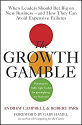 The Growth Gamble: When Leaders Should Bet Big on New Business - and How They Can Avoid Expensive Failures: When Leaders Should Bet Big on New Businesses, and How They Can Avoid Expensive Failures