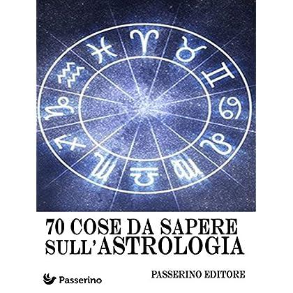 70 Cose Da Sapere Sull'astrologia