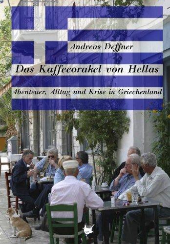 Das Kaffeeorakel von Hellas: Abenteuer, Alltag und Krise in Griechenland