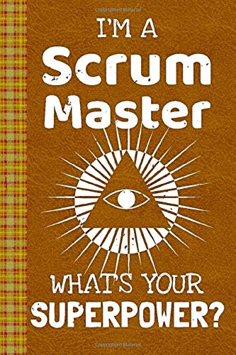 I\'m a Scrum Master! What\'s Your Superpower?: Lined Journal, 100 Pages, 6 x 9, Blank Journal To Write In, Gift for Co-Workers, Colleagues, Boss, Friends or Family Gift Leather Like Cover