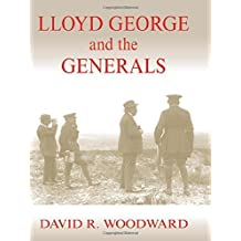 Lloyd George and the Generals (Military History and Policy) by David R. Woodward (2003-09-01)
