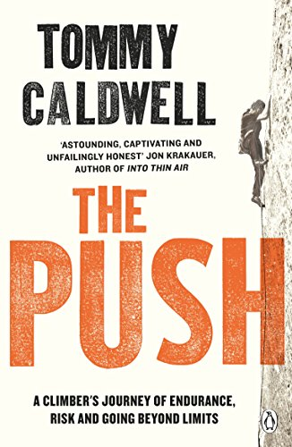 The Push: A Climber's Journey of Endurance, Risk and Going Beyond Limits por Tommy Caldwell