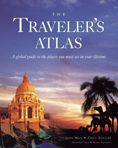 the-travelers-atlas-a-global-guide-to-the-places-you-must-see-in-your-lifetime-by-john-man-1998-10-0