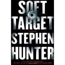 Soft Target: A Thriller (Ray Cruz) by Stephen Hunter (2011-12-06)