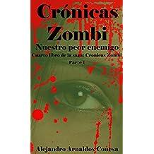 Crónicas Zombi: Nuestro peor enemigo. Parte 1