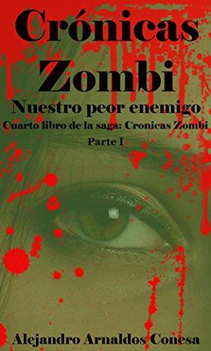 Crónicas Zombi: Nuestro peor enemigo. Parte 1 por Alejandro Arnaldos  Conesa