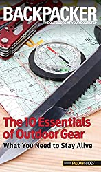 Backpacker Magazine's the 10 Essentials of Outdoor Gear: What You Need to Stay Alive (Backpacker Magazine Series)