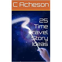 25 Time Travel Story Ideas (English Edition)
