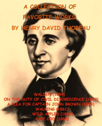 A DELUXE COLLECTION OF FAVORITE WORKS BY HENRY DAVID THOREAU:  WALDEN, ON THE DUTY OF CIVIL DISOBEDIENCE, A PLEA FOR CAPTAIN JOHN BROWN, WALKING, WILD ... & CAPE COD [Illustrated] (English Edition) -