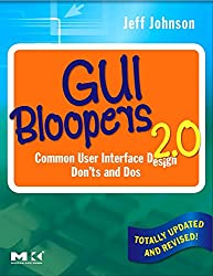 GUI Bloopers 2.0: Common User Interface Design Don'ts and Dos (Morgan Kaufmann Series in Interactive Technologies)