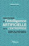 Guide pratique de l'intelligence artificielle dans l'entreprise - Anticiper les transformations, mettre en place des solutions