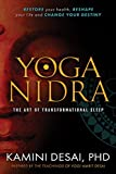 Yoga Nidra: The Art of Transformational Sleep: Restore Your Health, Reshape Your Life and Change Your Destiny