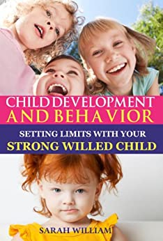 Child Development and Behavior: Setting Limits with Your Strong-Willed Child, A Simple Guide To Eliminating Conflict, Aggressive Behavior and Backtalking (Toddler Discipline Book 1) (English Edition) von [William, Sarah]